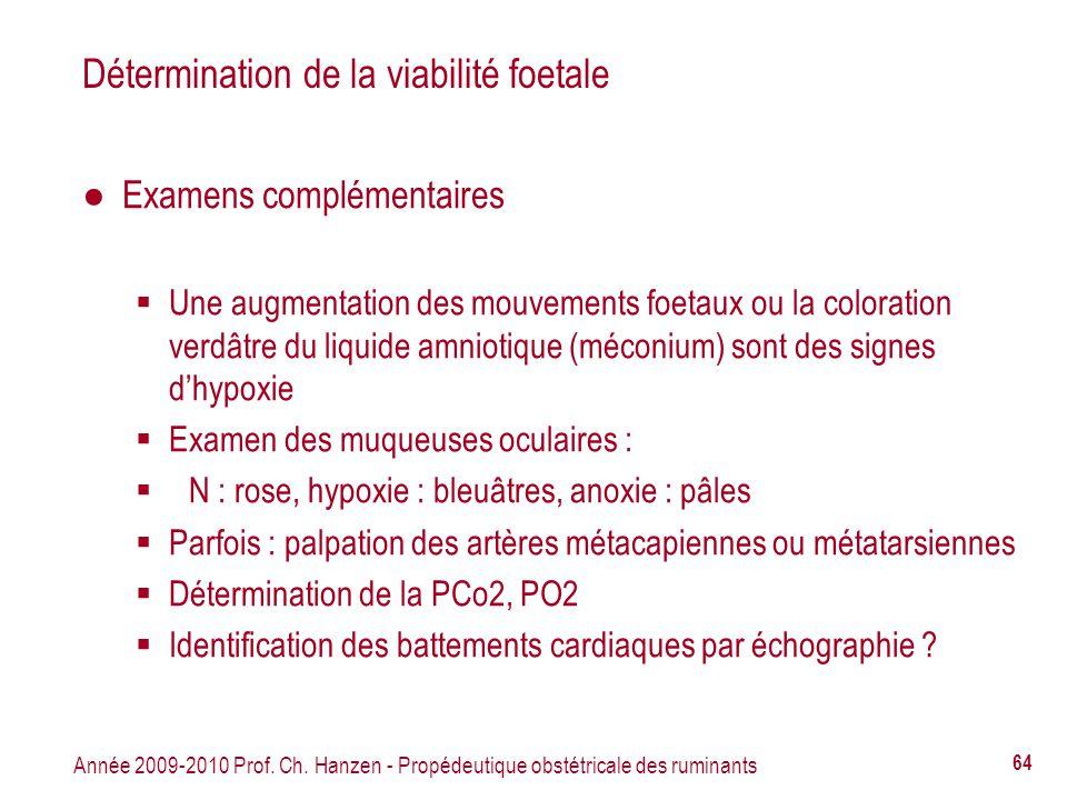 Année 2009-2010 Prof. Ch. Hanzen - Propédeutique obstétricale des ruminants 64 Détermination de la viabilité foetale Examens complémentaires Une augme