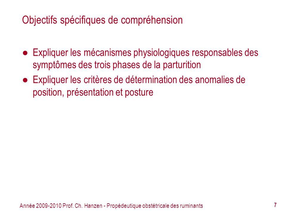 Année 2009-2010 Prof. Ch. Hanzen - Propédeutique obstétricale des ruminants 7 Objectifs spécifiques de compréhension Expliquer les mécanismes physiolo