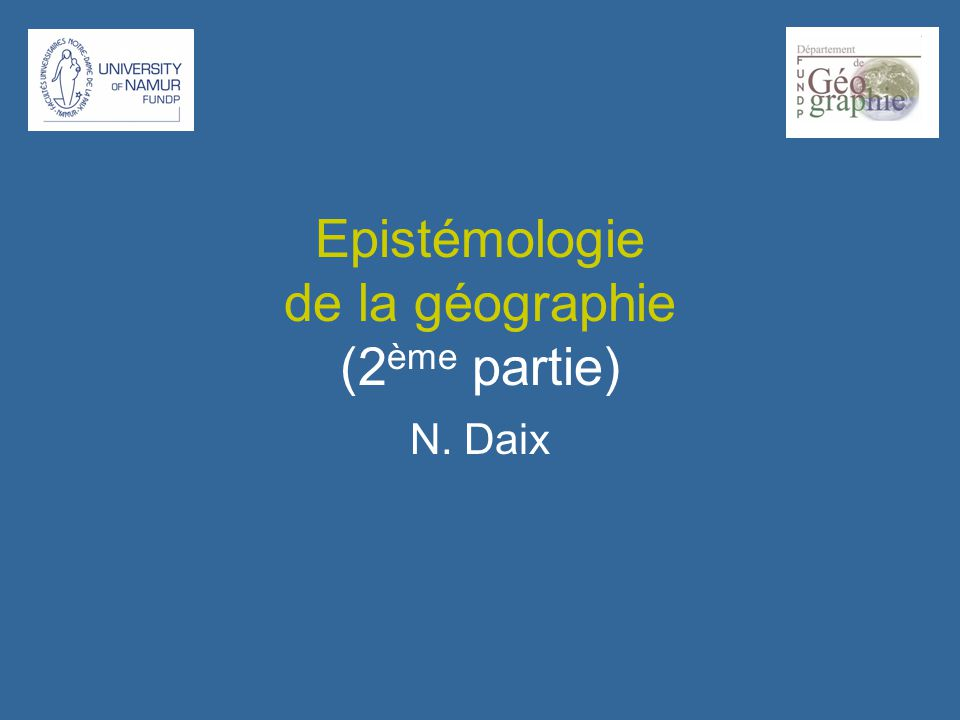Epistémologie de la géographie (2 ème partie) N. Daix