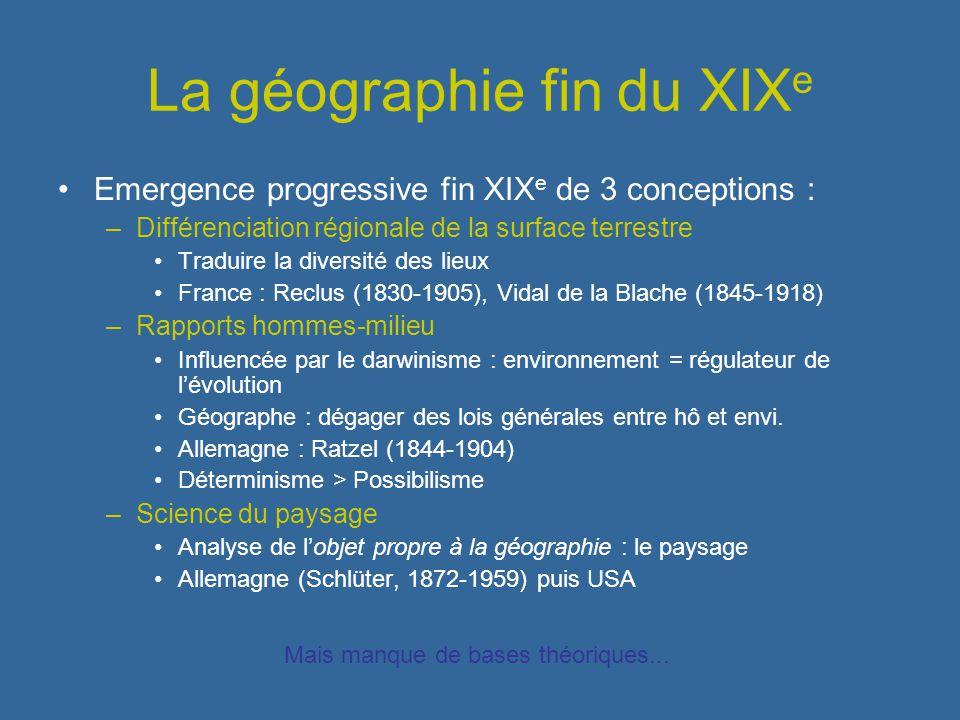 La géographie fin du XIX e Emergence progressive fin XIX e de 3 conceptions : –Différenciation régionale de la surface terrestre Traduire la diversité