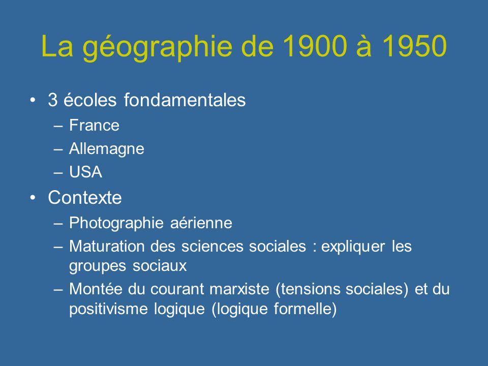 La géographie de 1900 à 1950 3 écoles fondamentales –France –Allemagne –USA Contexte –Photographie aérienne –Maturation des sciences sociales : expliq