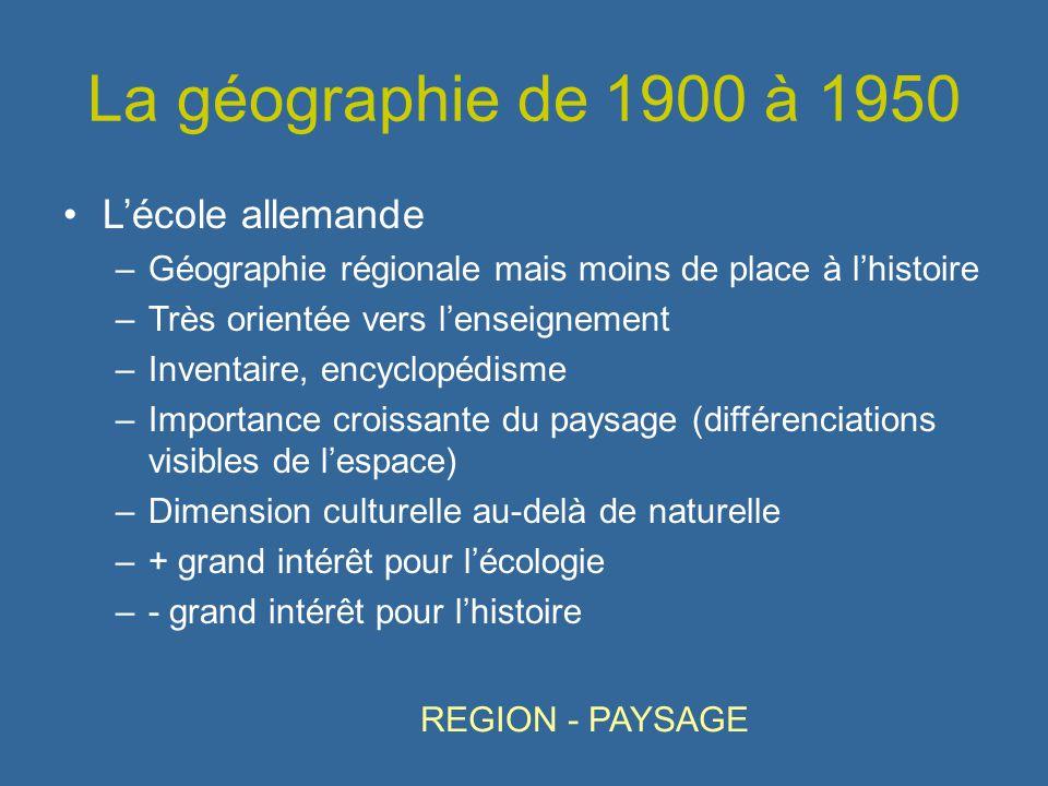La géographie de 1900 à 1950 Lécole allemande –Géographie régionale mais moins de place à lhistoire –Très orientée vers lenseignement –Inventaire, enc