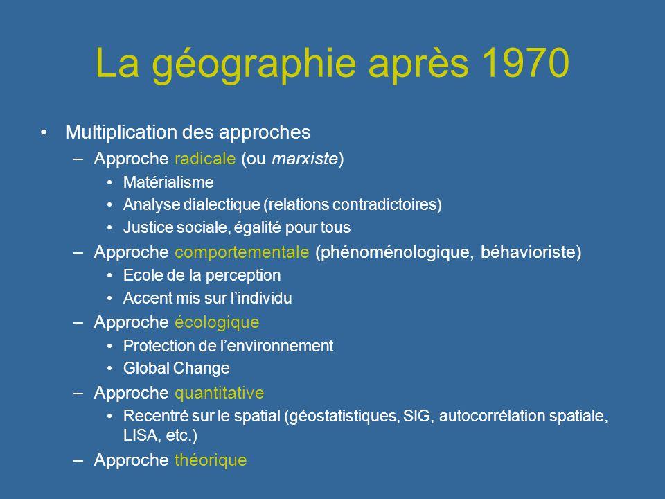 La géographie après 1970 Multiplication des approches –Approche radicale (ou marxiste) Matérialisme Analyse dialectique (relations contradictoires) Ju