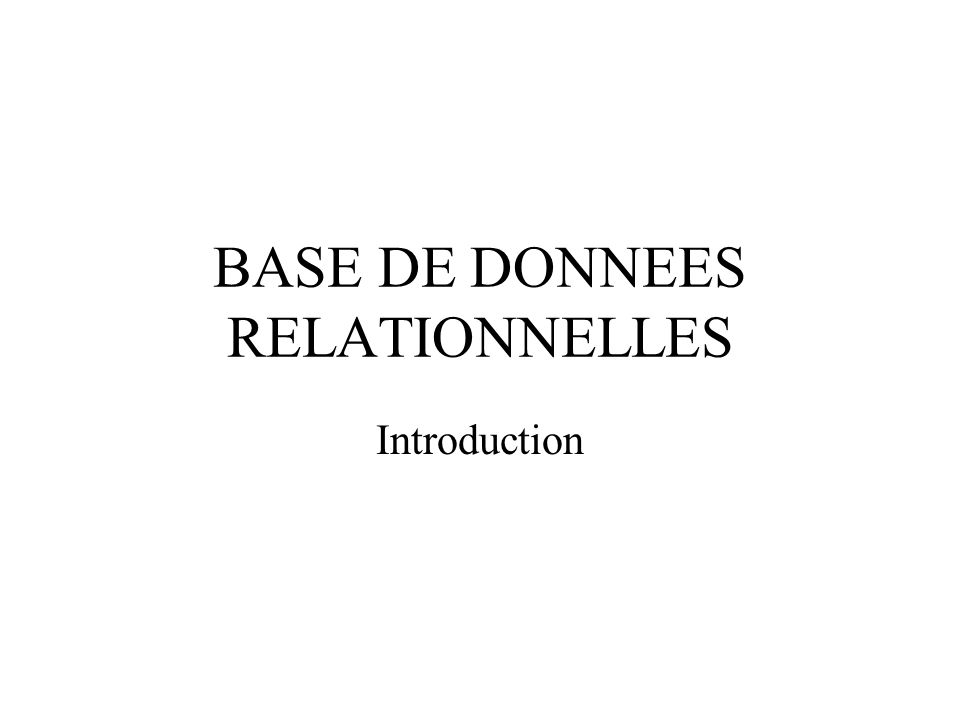 BASE DE DONNEES RELATIONNELLES Introduction