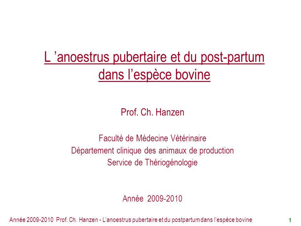 Année 2009-2010 Prof.Ch. Hanzen - Lanoestrus pubertaire et du postpartum dans lespèce bovine 22 A.