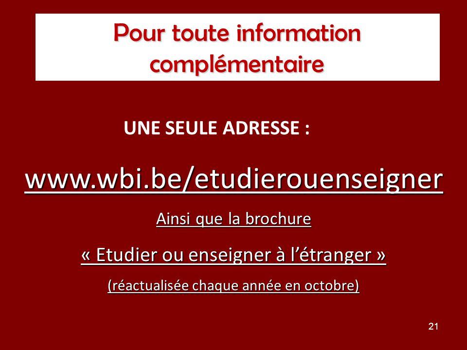 21 Pour toute information complémentaire UNE SEULE ADRESSE : www.wbi.be/etudierouenseigner Ainsi que la brochure « Etudier ou enseigner à létranger » (réactualisée chaque année en octobre)
