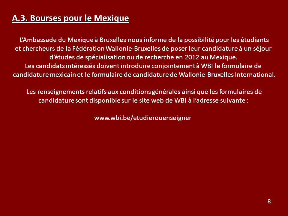 8 A.3. Bourses pour le Mexique LAmbassade du Mexique à Bruxelles nous informe de la possibilité pour les étudiants et chercheurs de la Fédération Wall