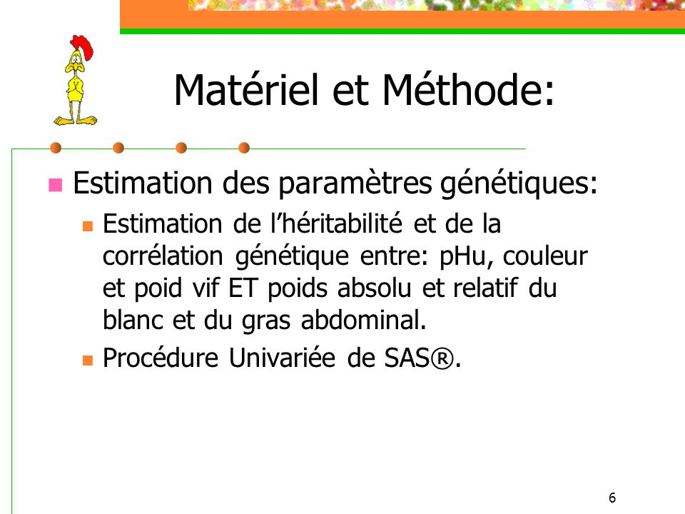 6 Matériel et Méthode: Estimation des paramètres génétiques: Estimation de lhéritabilité et de la corrélation génétique entre: pHu, couleur et poid vi