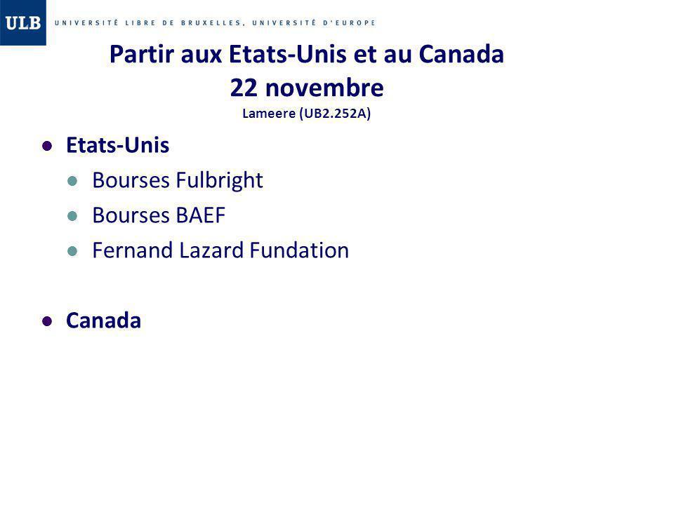 Partir aux Etats-Unis et au Canada 22 novembre Lameere (UB2.252A) Etats-Unis Bourses Fulbright Bourses BAEF Fernand Lazard Fundation Canada