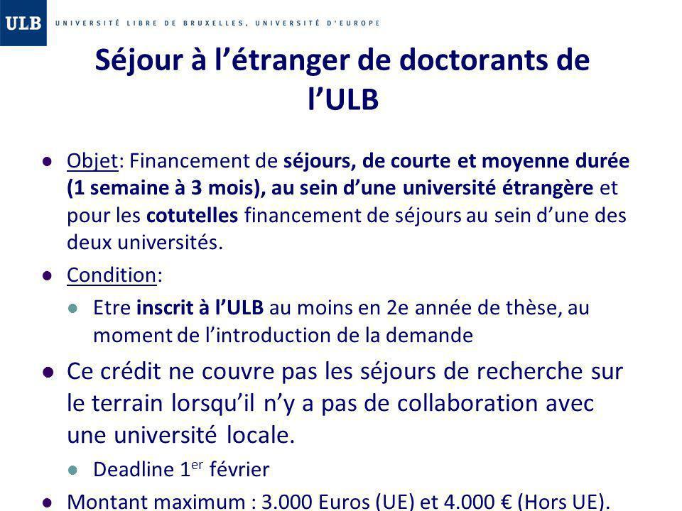 Séjour à létranger de doctorants de lULB Objet: Financement de séjours, de courte et moyenne durée (1 semaine à 3 mois), au sein dune université étran