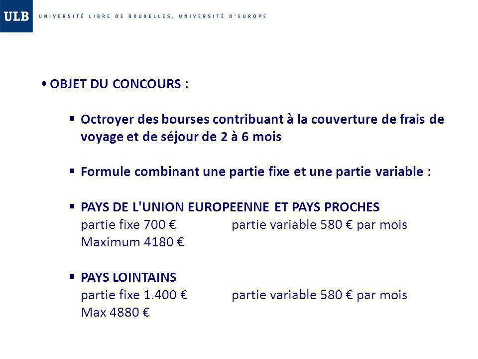 OBJET DU CONCOURS : Octroyer des bourses contribuant à la couverture de frais de voyage et de séjour de 2 à 6 mois Formule combinant une partie fixe e