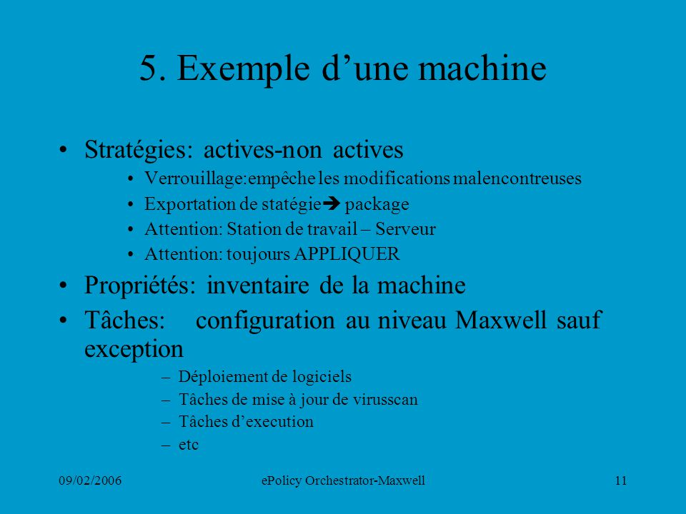 09/02/2006ePolicy Orchestrator-Maxwell11 5. Exemple dune machine Stratégies: actives-non actives Verrouillage:empêche les modifications malencontreuse