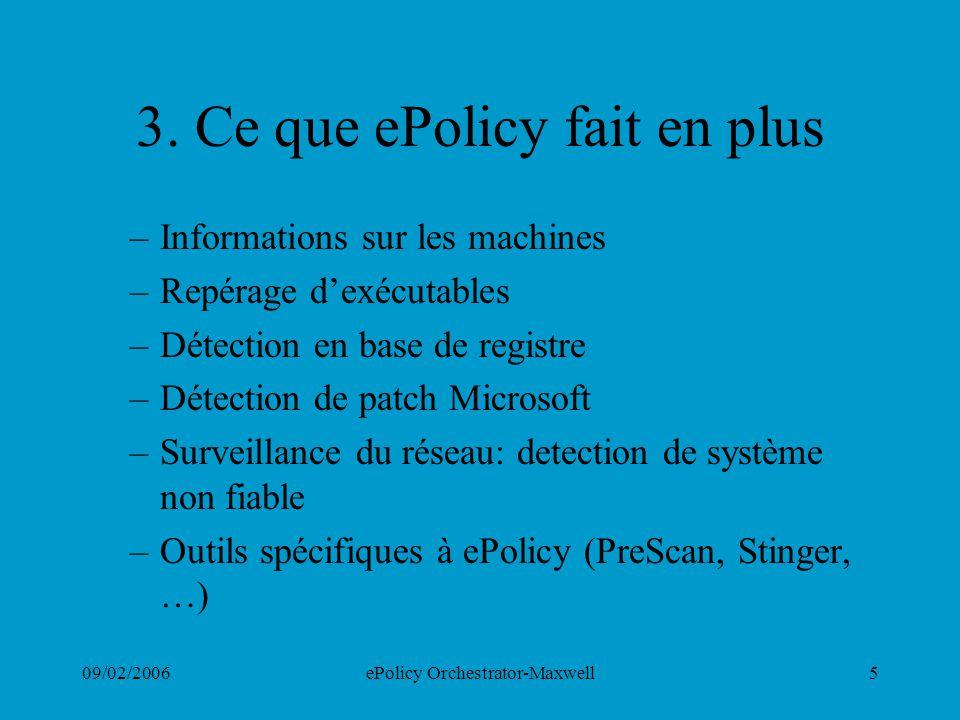 09/02/2006ePolicy Orchestrator-Maxwell5 3. Ce que ePolicy fait en plus –Informations sur les machines –Repérage dexécutables –Détection en base de reg