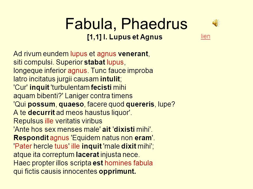 Fabula, Phaedrus [1,1] I.Lupus et Agnus Ad rivum eundem lupus et agnus venerant, siti compulsi.