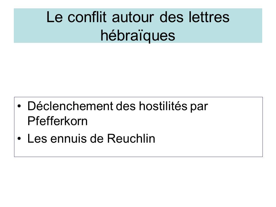 Le conflit autour des lettres hébraïques Déclenchement des hostilités par Pfefferkorn Les ennuis de Reuchlin