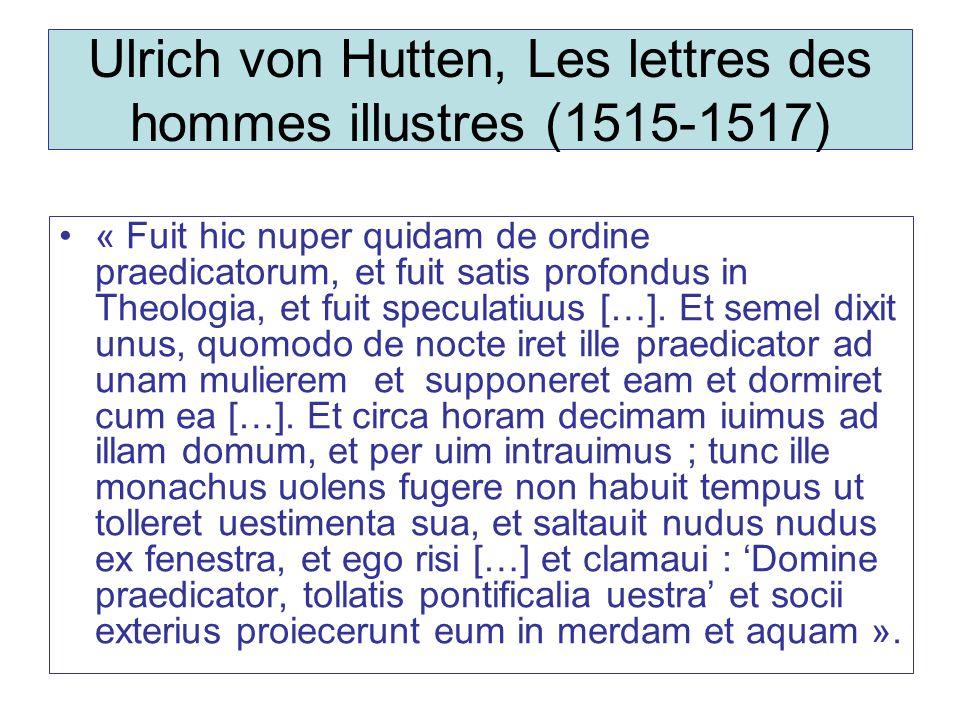 Ulrich von Hutten, Les lettres des hommes illustres (1515-1517) « Fuit hic nuper quidam de ordine praedicatorum, et fuit satis profondus in Theologia, et fuit speculatiuus […].