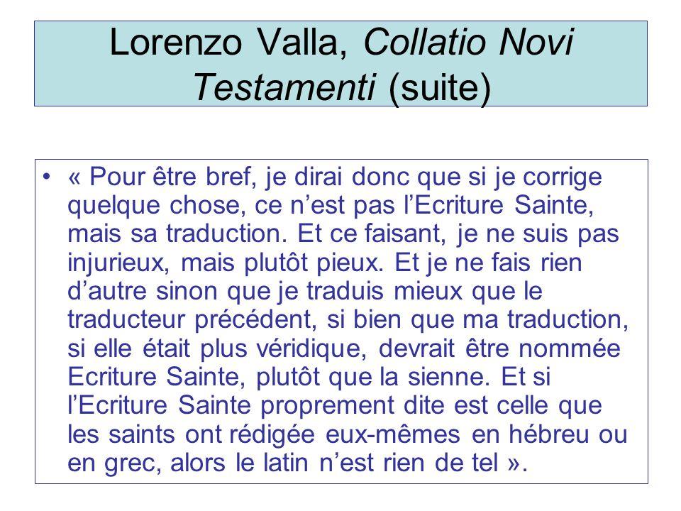 Lorenzo Valla, Collatio Novi Testamenti (suite) « Pour être bref, je dirai donc que si je corrige quelque chose, ce nest pas lEcriture Sainte, mais sa traduction.