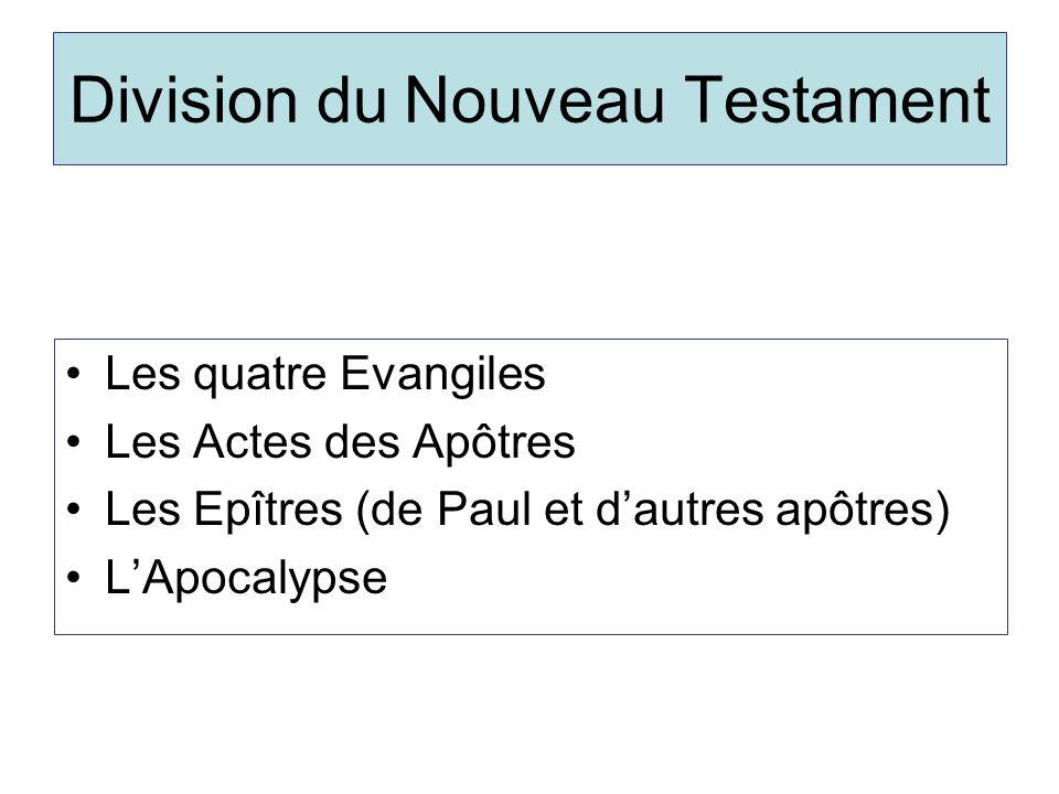 Division du Nouveau Testament Les quatre Evangiles Les Actes des Apôtres Les Epîtres (de Paul et dautres apôtres) LApocalypse