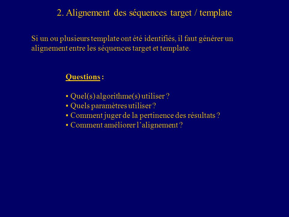 2. Alignement des séquences target / template Si un ou plusieurs template ont été identifiés, il faut générer un alignement entre les séquences target
