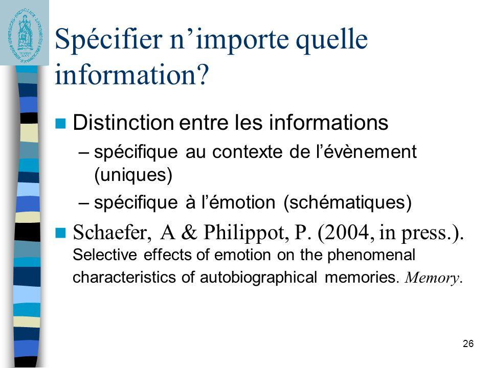 26 Spécifier nimporte quelle information? Distinction entre les informations –spécifique au contexte de lévènement (uniques) –spécifique à lémotion (s