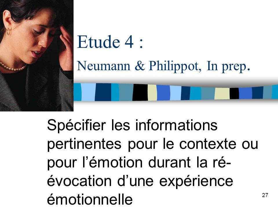 27 Etude 4 : Neumann & Philippot, In prep. Spécifier les informations pertinentes pour le contexte ou pour lémotion durant la ré- évocation dune expér