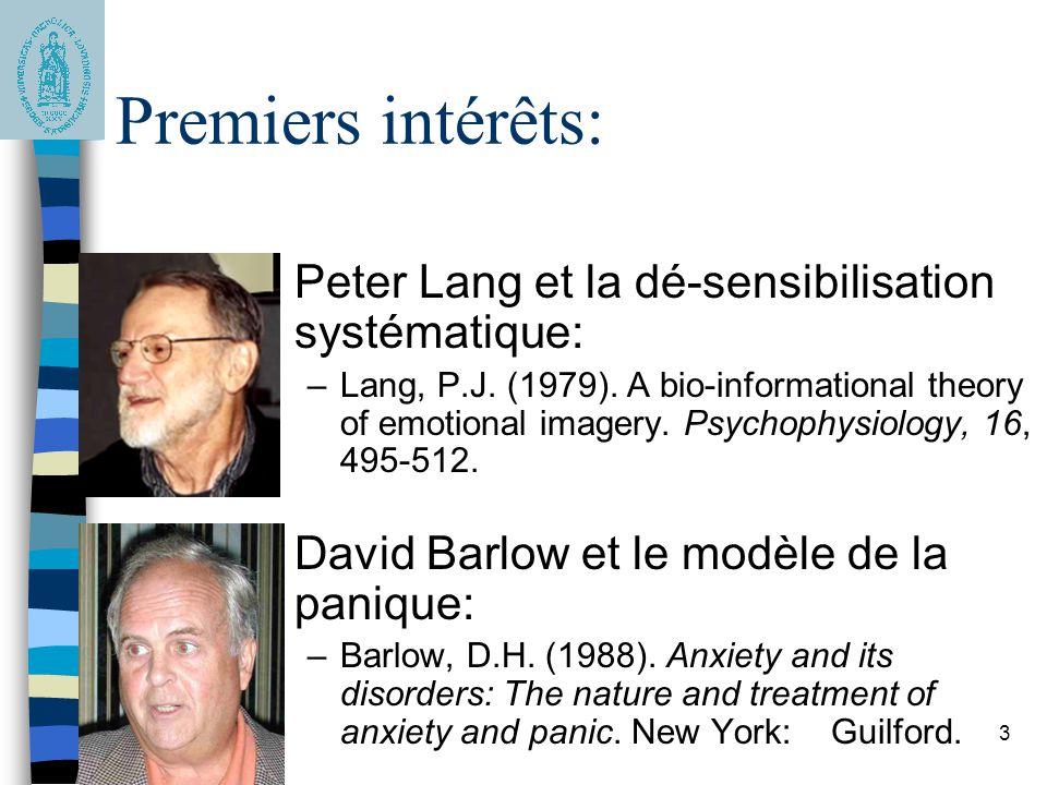 3 Premiers intérêts: Peter Lang et la dé-sensibilisation systématique: –Lang, P.J. (1979). A bio-informational theory of emotional imagery. Psychophys