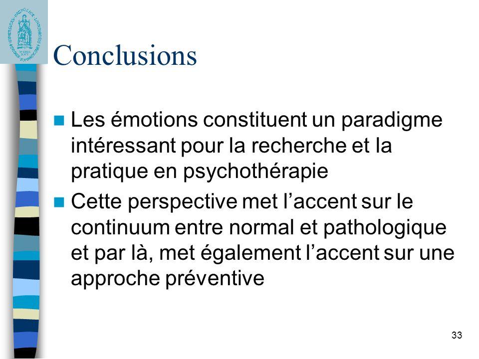 33 Conclusions Les émotions constituent un paradigme intéressant pour la recherche et la pratique en psychothérapie Cette perspective met laccent sur