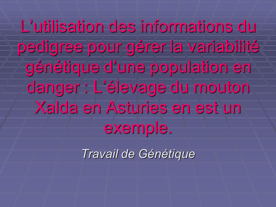 Lutilisation des informations du pedigree pour gérer la variabilité génétique dune population en danger : Lélevage du mouton Xalda en Asturies en est un exemple.