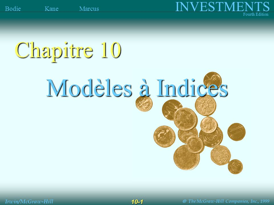 The McGraw-Hill Companies, Inc., 1999 INVESTMENTS Fourth Edition Bodie Kane Marcus Irwin/McGraw-Hill 10-1 Modèles à Indices Chapitre 10