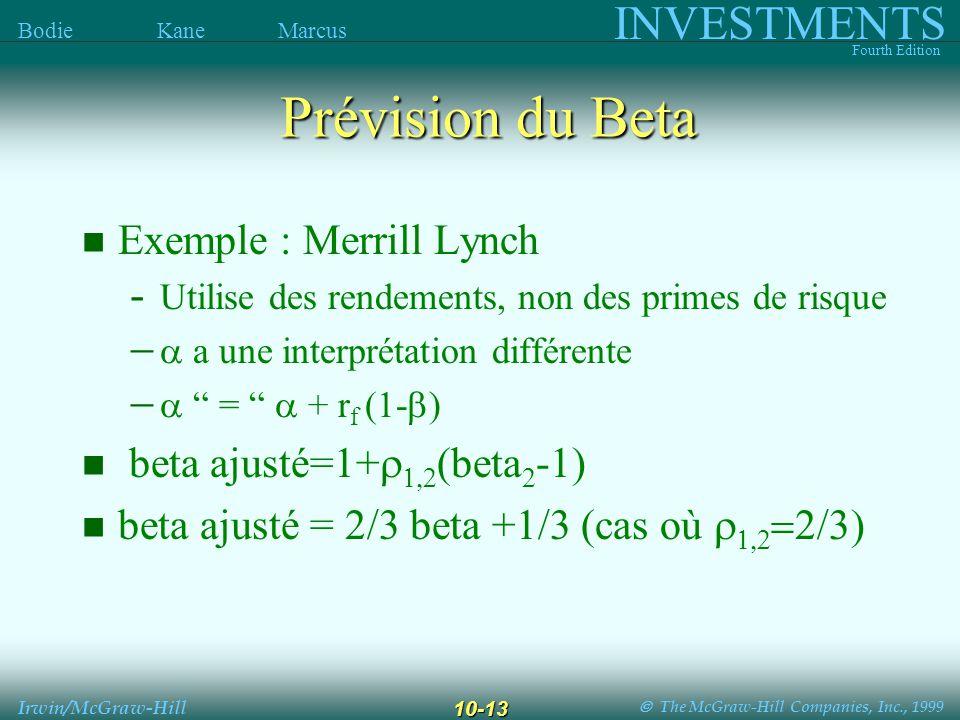 The McGraw-Hill Companies, Inc., 1999 INVESTMENTS Fourth Edition Bodie Kane Marcus Irwin/McGraw-Hill 10-13 Prévision du Beta Exemple : Merrill Lynch - Utilise des rendements, non des primes de risque a une interprétation différente = + r f (1- ) beta ajusté=1+ (beta 2 -1) beta ajusté = 2/3 beta +1/3 (cas où
