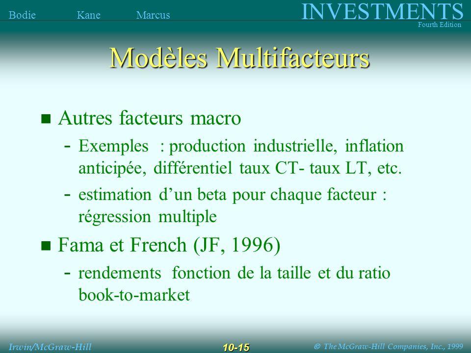 The McGraw-Hill Companies, Inc., 1999 INVESTMENTS Fourth Edition Bodie Kane Marcus Irwin/McGraw-Hill 10-15 Modèles Multifacteurs Autres facteurs macro - Exemples : production industrielle, inflation anticipée, différentiel taux CT- taux LT, etc.