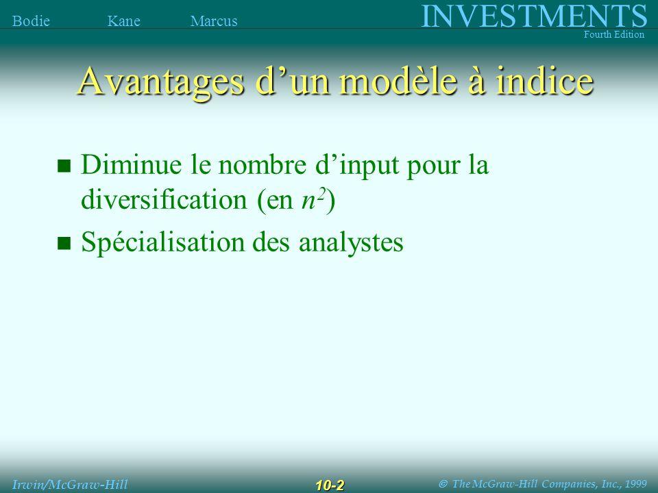 The McGraw-Hill Companies, Inc., 1999 INVESTMENTS Fourth Edition Bodie Kane Marcus Irwin/McGraw-Hill 10-2 Diminue le nombre dinput pour la diversification (en n 2 ) Spécialisation des analystes Avantages dun modèle à indice