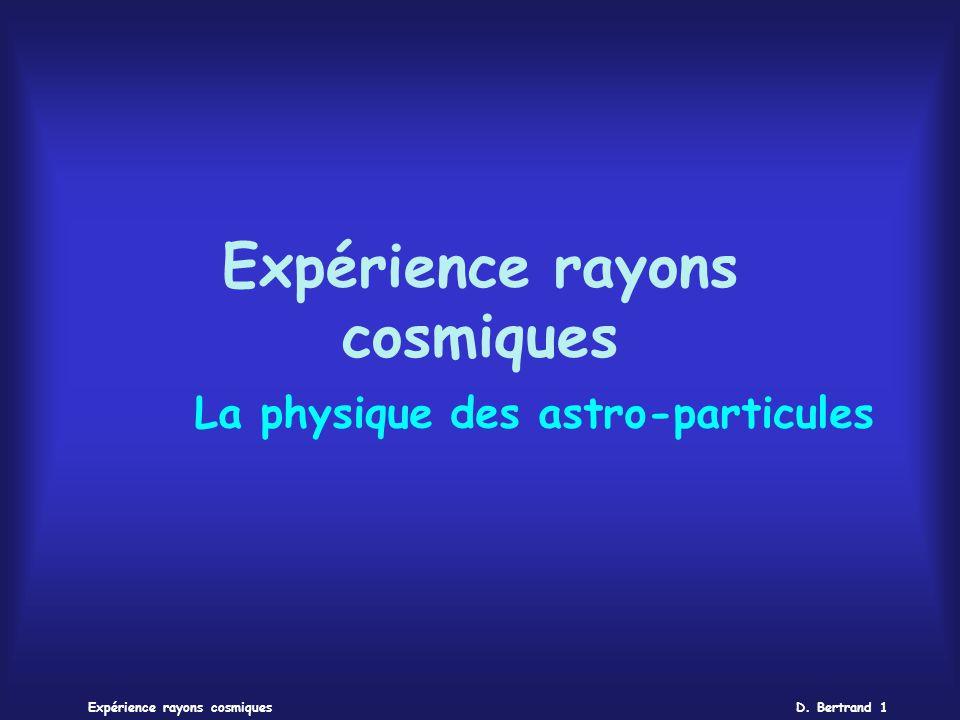 D. Bertrand 1Expérience rayons cosmiques La physique des astro-particules
