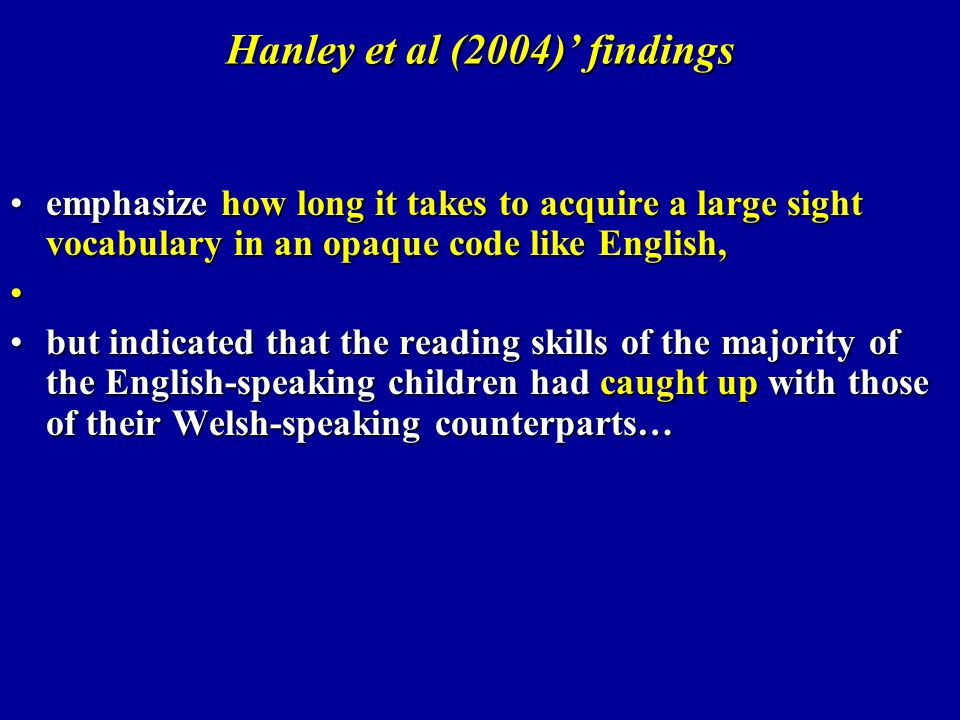 Hanley et al (2004) findings emphasize how long it takes to acquire a large sight vocabulary in an opaque code like English,emphasize how long it take