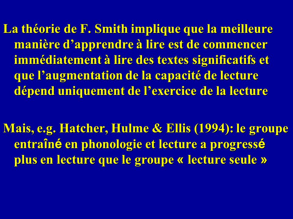 La théorie de F. Smith implique que la meilleure manière dapprendre à lire est de commencer immédiatement à lire des textes significatifs et que laugm