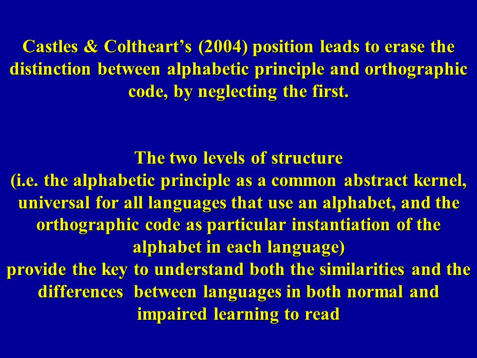 Castles & Colthearts (2004) position leads to erase the distinction between alphabetic principle and orthographic code, by neglecting the first. The t