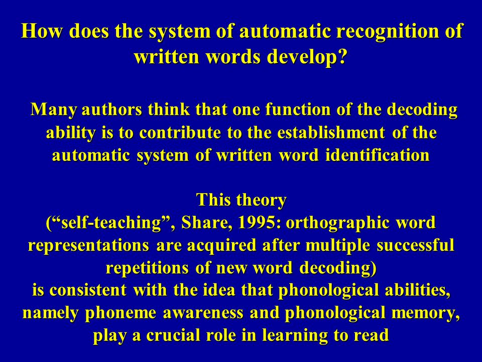 How does the system of automatic recognition of written words develop? Many authors think that one function of the decoding ability is to contribute t