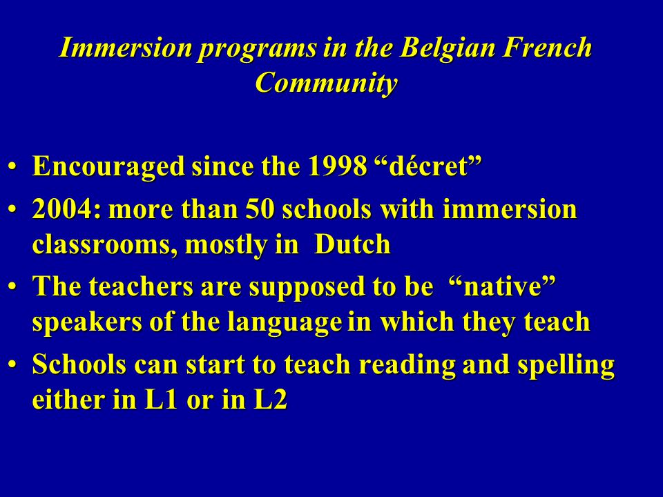 Immersion programs in the Belgian French Community Encouraged since the 1998 décretEncouraged since the 1998 décret 2004: more than 50 schools with im
