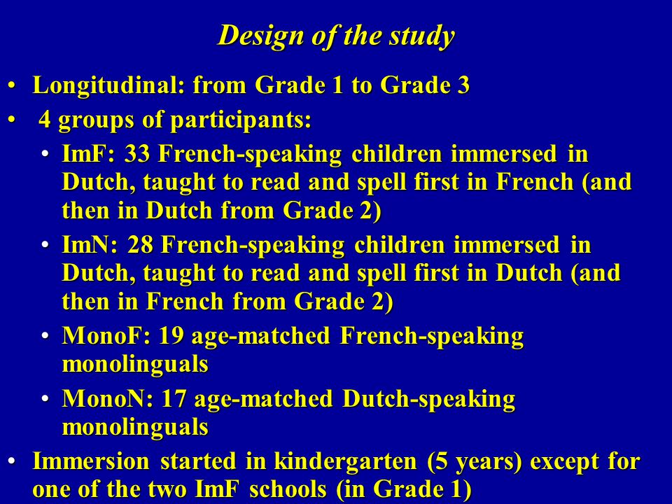 Design of the study Longitudinal: from Grade 1 to Grade 3Longitudinal: from Grade 1 to Grade 3 4 groups of participants: 4 groups of participants: ImF