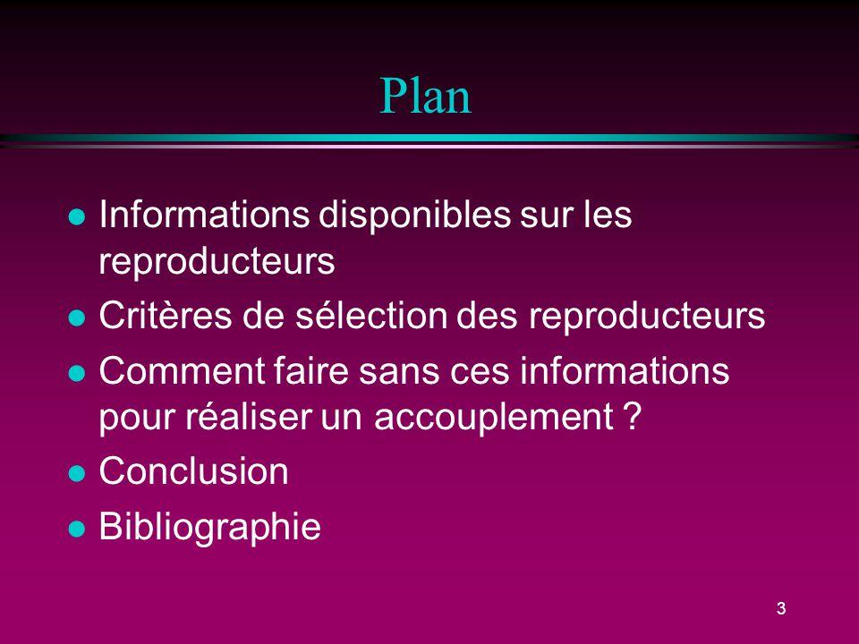 3 Plan l Informations disponibles sur les reproducteurs l Critères de sélection des reproducteurs l Comment faire sans ces informations pour réaliser un accouplement .