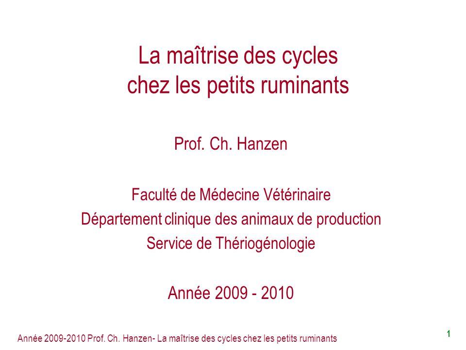 Année 2009-2010 Prof. Ch. Hanzen- La maîtrise des cycles chez les petits ruminants 1 La maîtrise des cycles chez les petits ruminants Prof. Ch. Hanzen