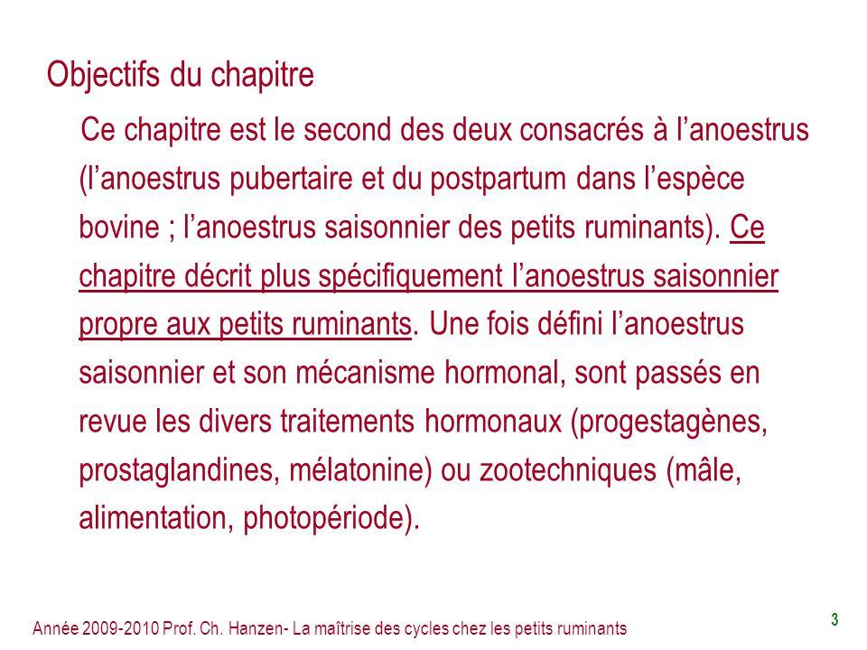 Année 2009-2010 Prof. Ch. Hanzen- La maîtrise des cycles chez les petits ruminants 3 Objectifs du chapitre Ce chapitre est le second des deux consacré