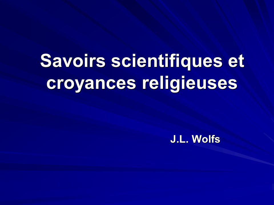 Savoirs scientifiques et croyances religieuses J.L. Wolfs J.L. Wolfs