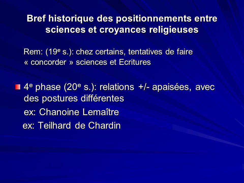 Bref historique des positionnements entre sciences et croyances religieuses Rem: (19 e s.): chez certains, tentatives de faire « concorder » sciences