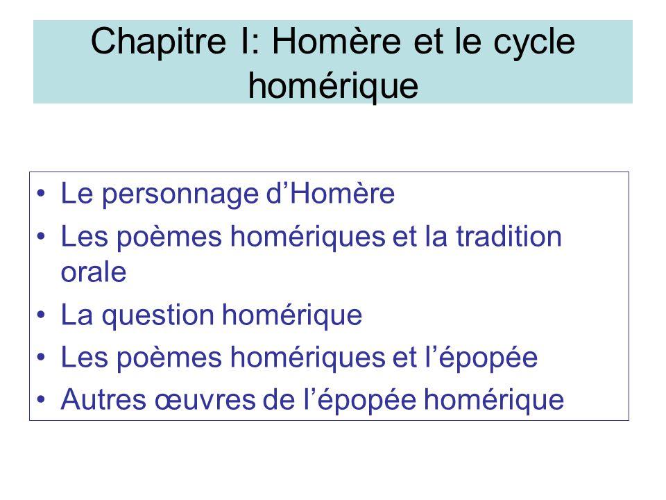 Chapitre I: Homère et le cycle homérique Le personnage dHomère Les poèmes homériques et la tradition orale La question homérique Les poèmes homériques et lépopée Autres œuvres de lépopée homérique