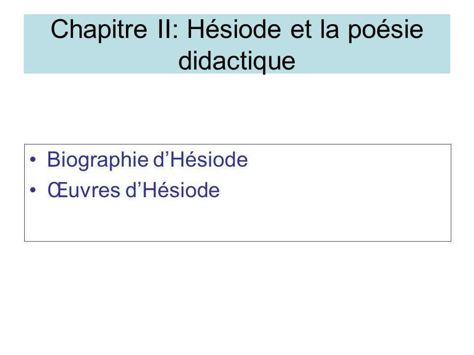 Chapitre II: Hésiode et la poésie didactique Biographie dHésiode Œuvres dHésiode