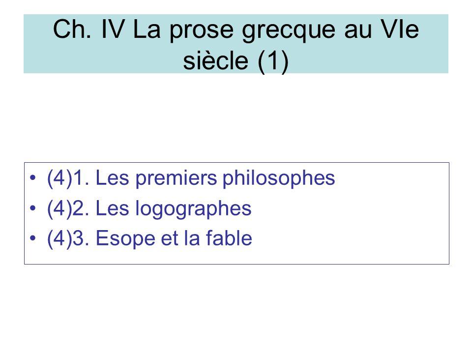 Ch.IV La prose grecque au VIe siècle (1) (4)1. Les premiers philosophes (4)2.