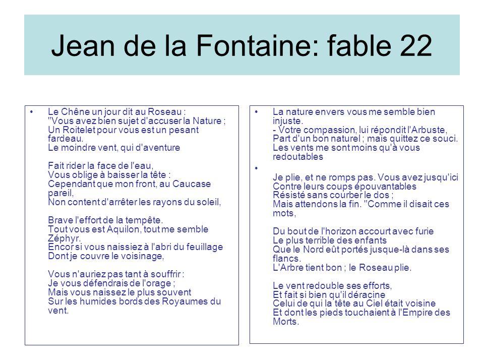 Jean de la Fontaine: fable 22 Le Chêne un jour dit au Roseau : Vous avez bien sujet d accuser la Nature ; Un Roitelet pour vous est un pesant fardeau.