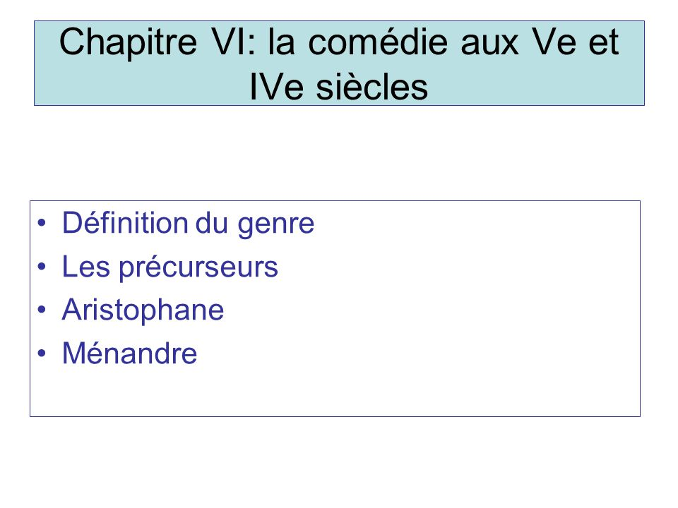Chapitre VI: la comédie aux Ve et IVe siècles Définition du genre Les précurseurs Aristophane Ménandre