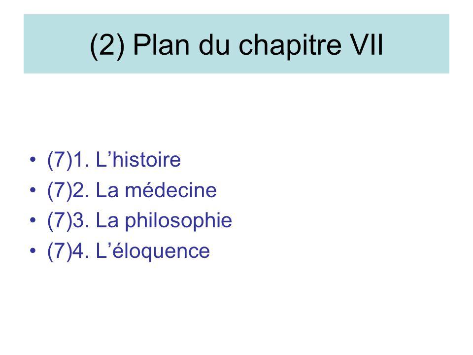 (2) Plan du chapitre VII (7)1. Lhistoire (7)2. La médecine (7)3. La philosophie (7)4. Léloquence